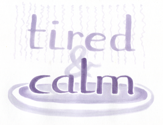 "The words ""tired"" and ""calm"" in fancy lettering"