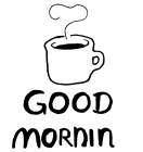 "A simple line drawing of a cup of steaming, dark liquid with ""Good Mornin"" written underneath."