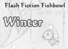 Flash Fiction Fishbowl - Winter